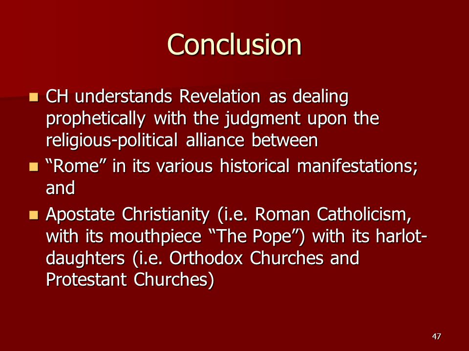 Conclusion CH understands Revelation as dealing prophetically with the judgment upon the religious-political alliance between.