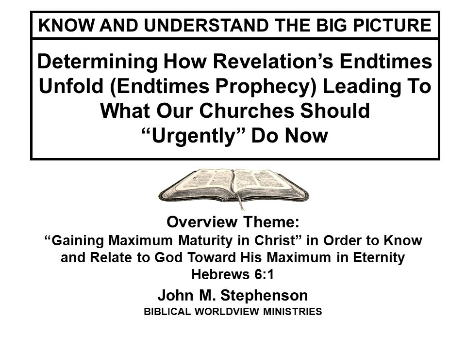 KNOW AND UNDERSTAND THE BIG PICTURE BIBLICAL WORLDVIEW MINISTRIES