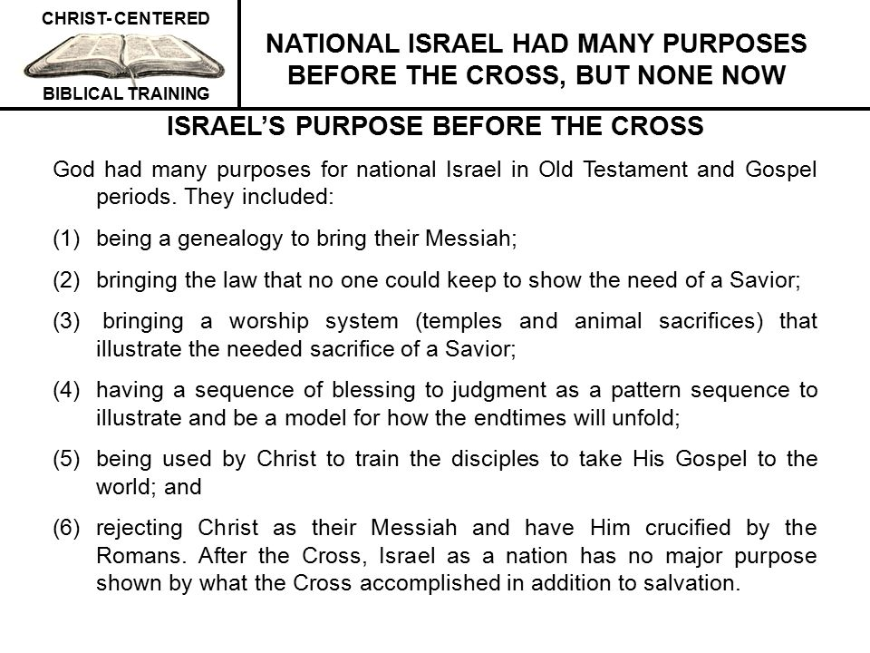 NATIONAL ISRAEL HAD MANY PURPOSES BEFORE THE CROSS, BUT NONE NOW