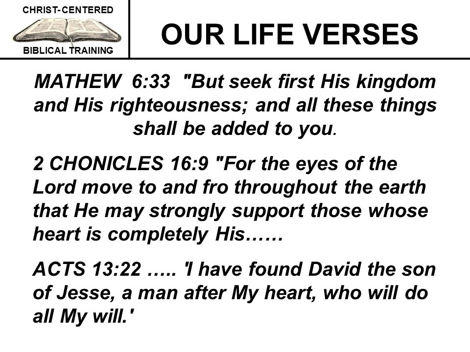 OUR LIFE VERSES MATHEW 6:33 But seek first His kingdom and His righteousness; and all these things shall be added to you.