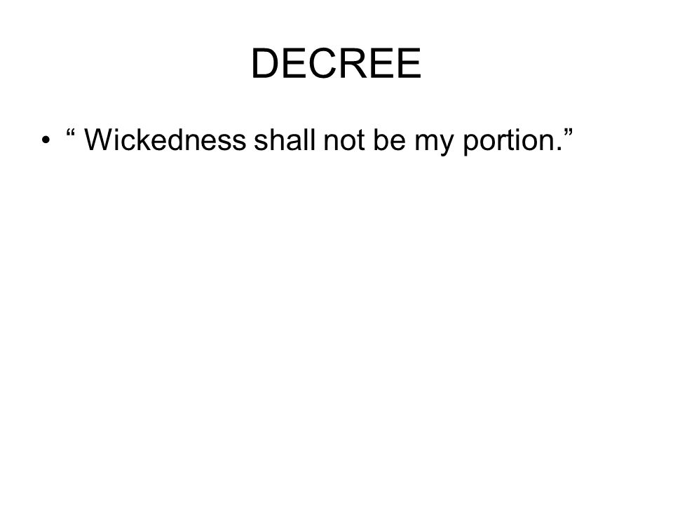 DECREE Wickedness shall not be my portion.