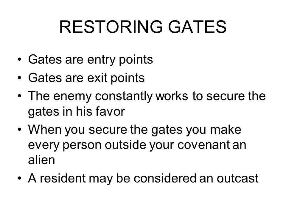 RESTORING GATES Gates are entry points Gates are exit points