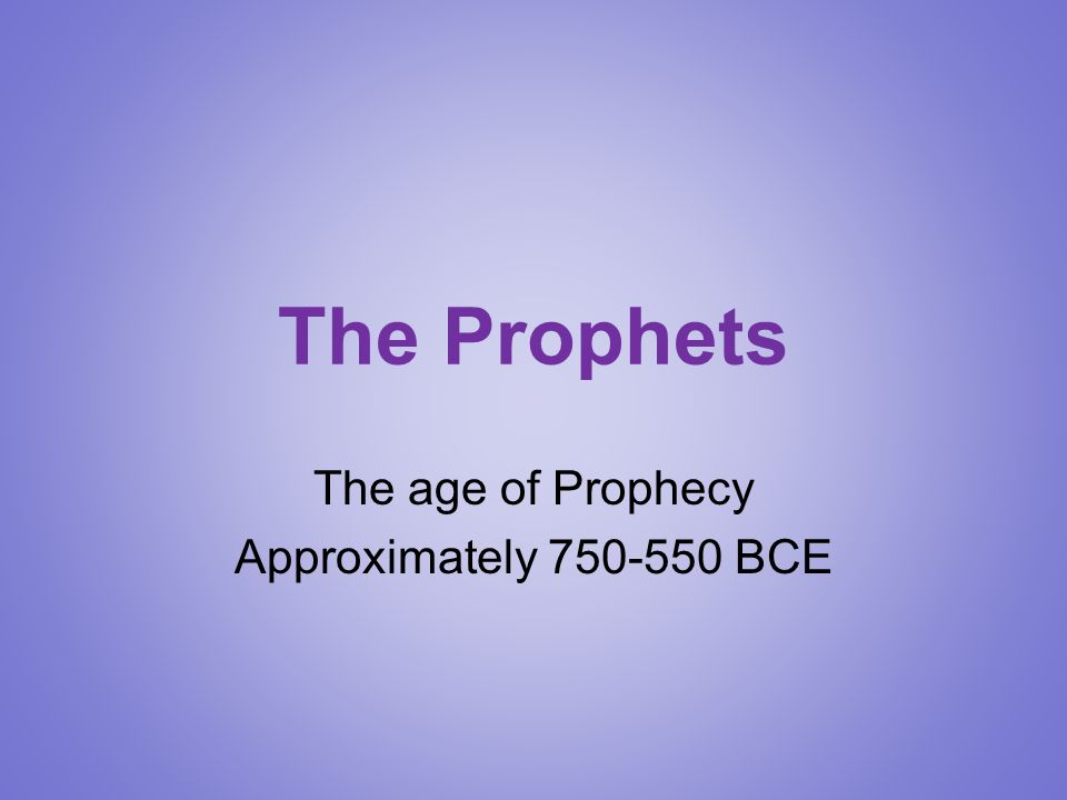 The age of Prophecy Approximately 750-550 BCE