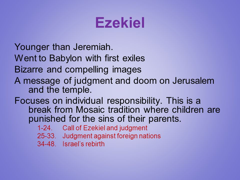 Ezekiel Younger than Jeremiah. Went to Babylon with first exiles