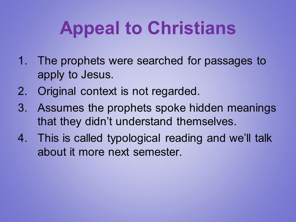 Appeal to Christians The prophets were searched for passages to apply to Jesus. Original context is not regarded.