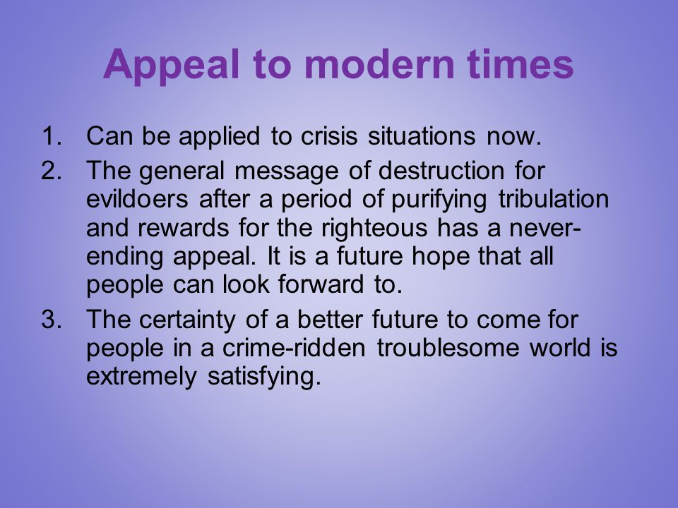 Appeal to modern times Can be applied to crisis situations now.