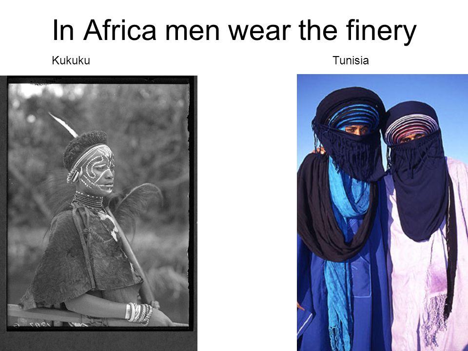 In Africa men wear the finery