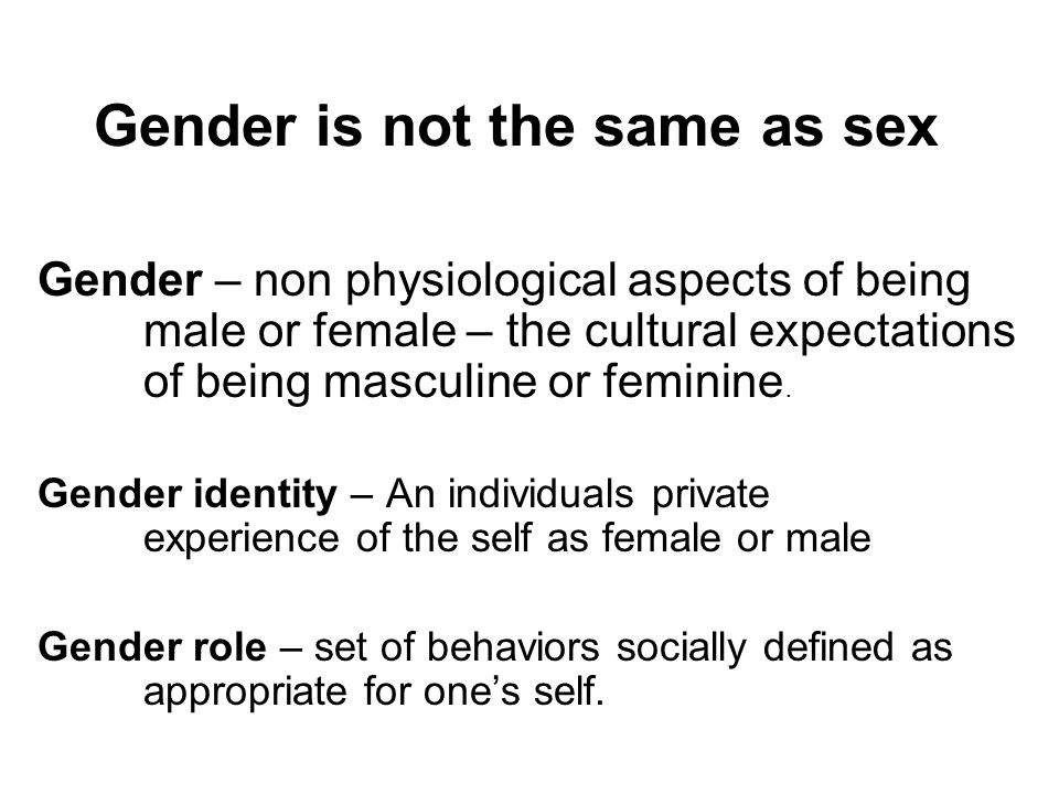 Gender is not the same as sex