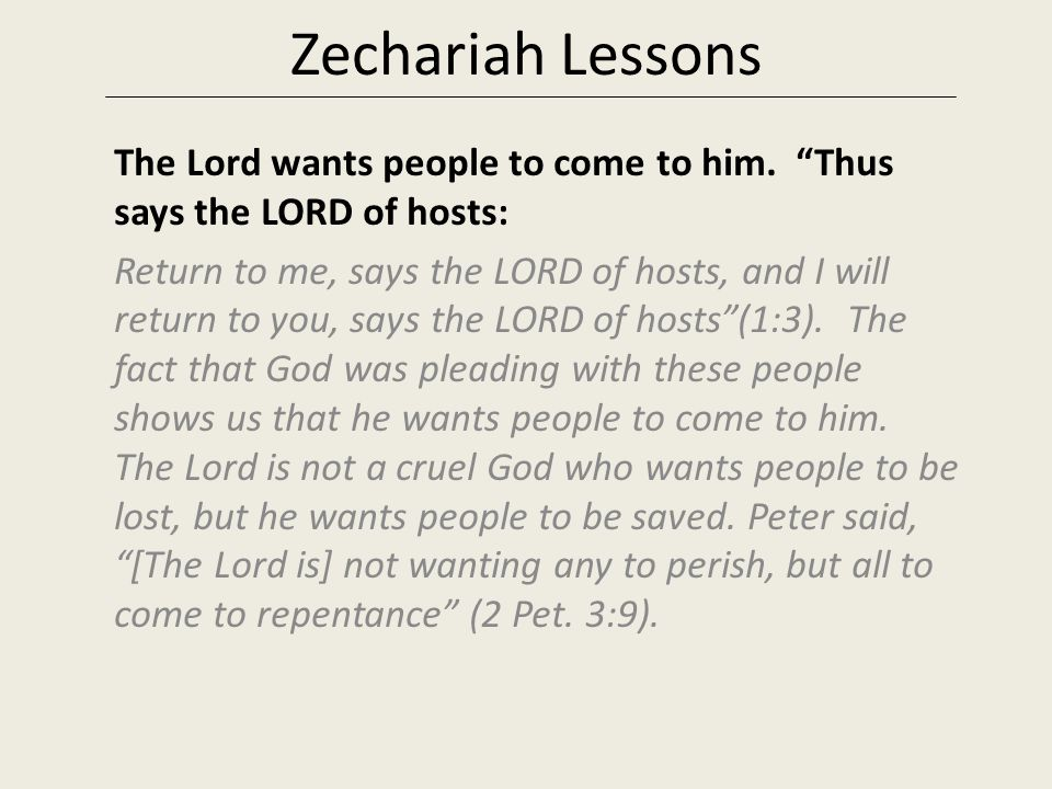 Zechariah Lessons The Lord wants people to come to him. Thus says the LORD of hosts: