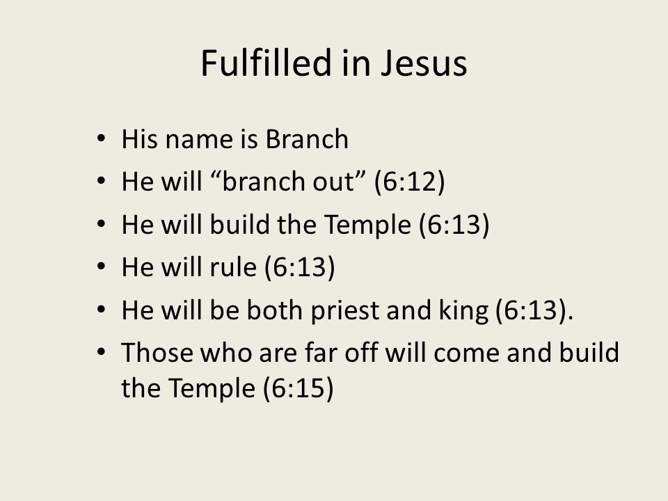 Fulfilled in Jesus His name is Branch He will branch out (6:12)