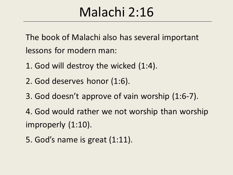 Malachi 2:16 The book of Malachi also has several important lessons for modern man: 1. God will destroy the wicked (1:4).