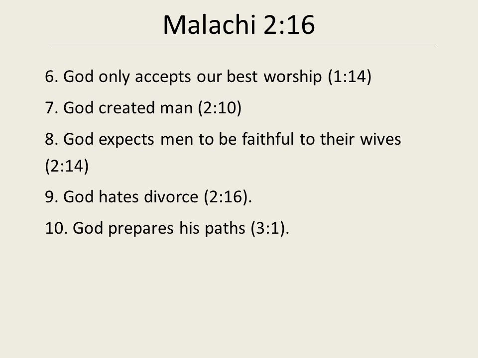 Malachi 2:16 6. God only accepts our best worship (1:14)