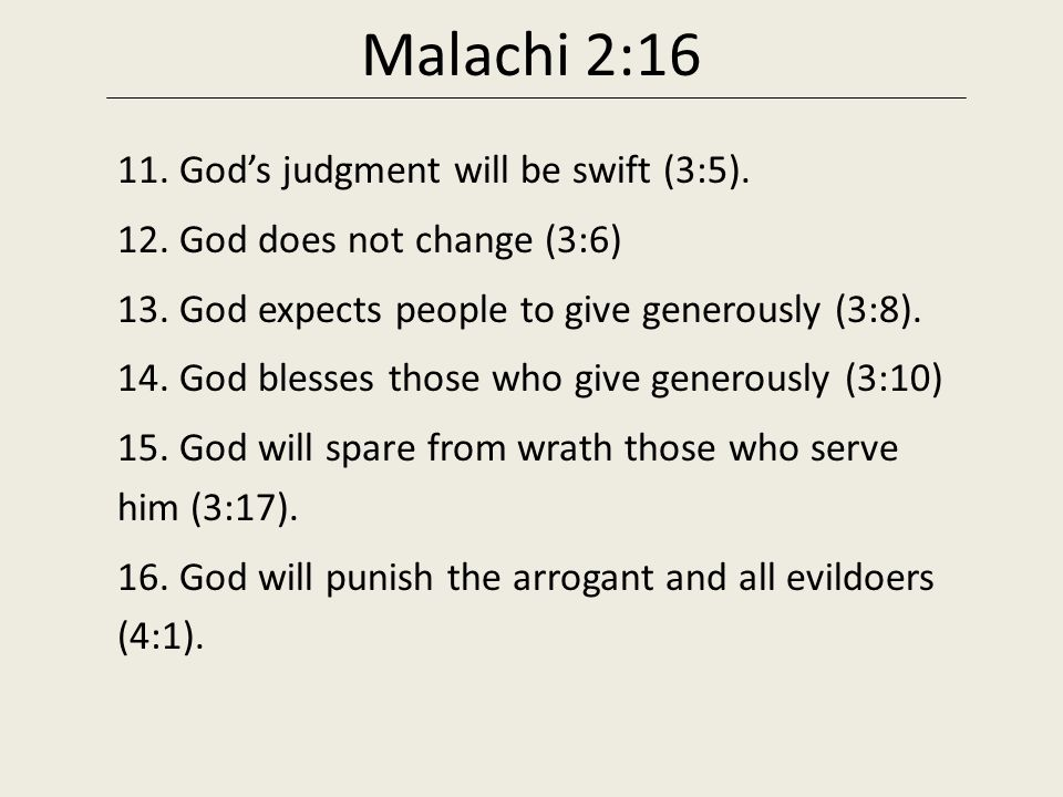 Malachi 2:16 11. God's judgment will be swift (3:5).