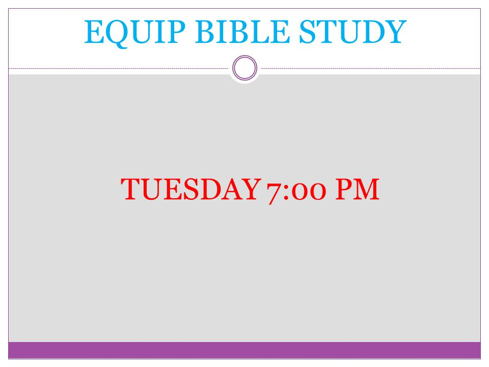 EQUIP BIBLE STUDY TUESDAY 7:00 PM