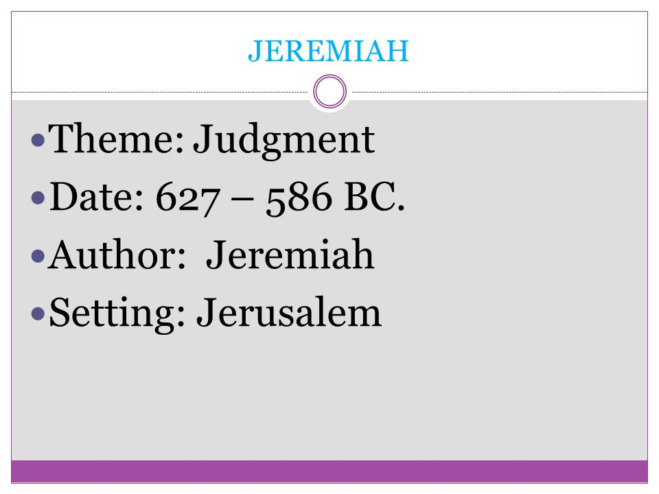 Theme: Judgment Date: 627 – 586 BC. Author: Jeremiah