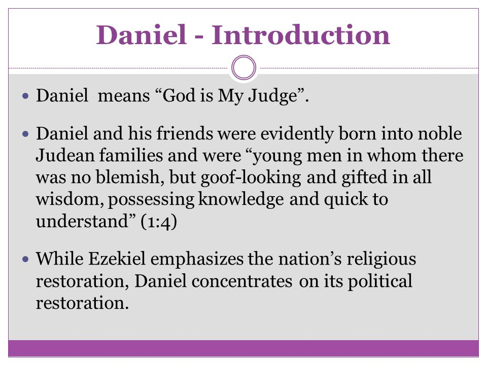 Daniel - Introduction Daniel means God is My Judge .