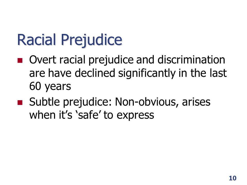 Racial Prejudice Overt racial prejudice and discrimination are have declined significantly in the last 60 years.