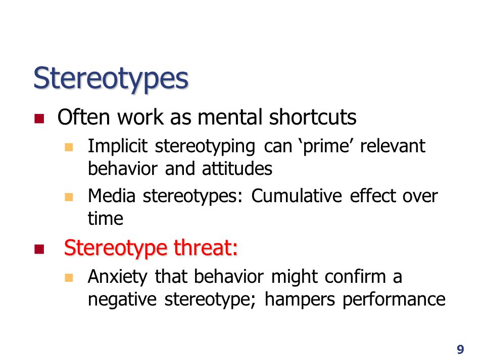 Stereotypes Often work as mental shortcuts Stereotype threat: