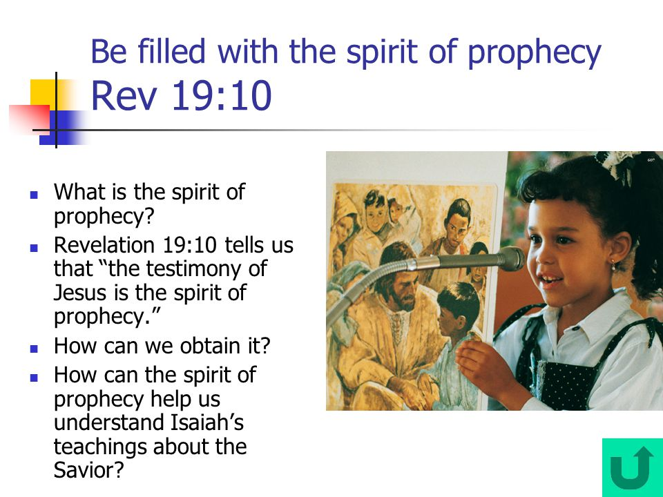 Be filled with the spirit of prophecy Rev 19:10