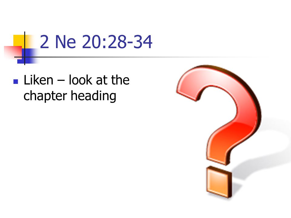 2 Ne 20:28-34 Liken – look at the chapter heading