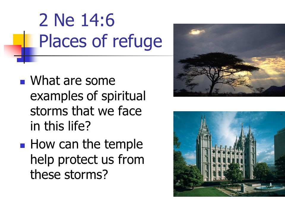 2 Ne 14:6 Places of refuge What are some examples of spiritual storms that we face in this life