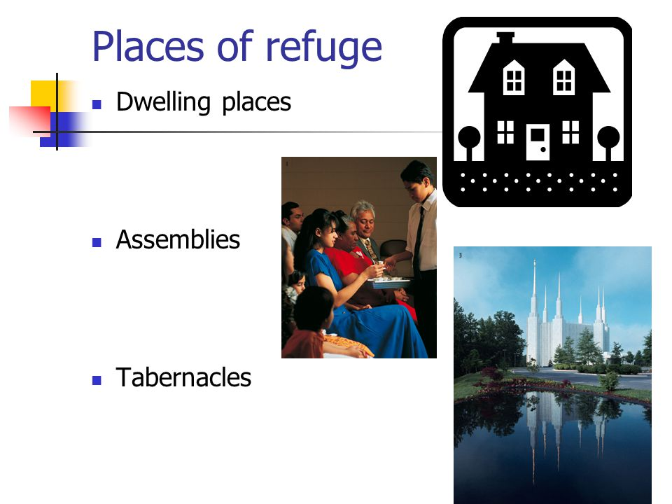 Places of refuge Dwelling places Assemblies Tabernacles
