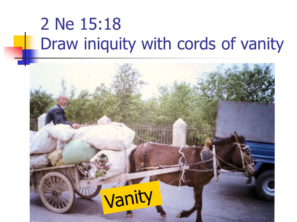 2 Ne 15:18 Draw iniquity with cords of vanity