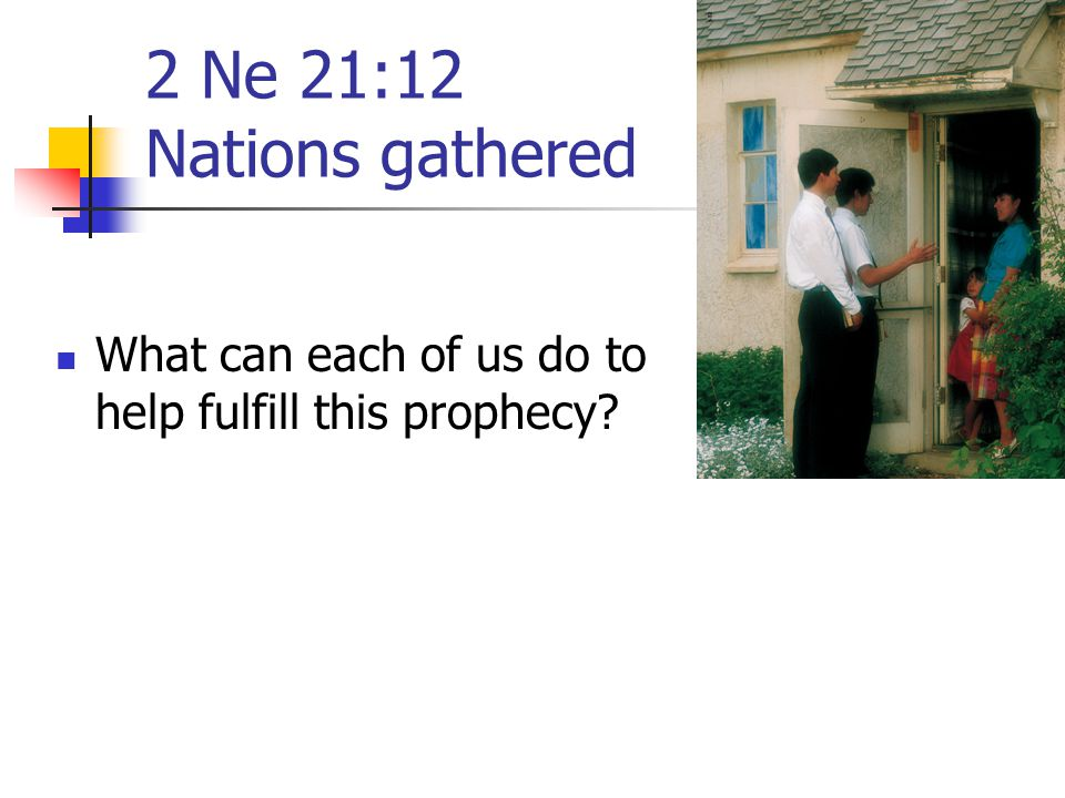 2 Ne 21:12 Nations gathered What can each of us do to help fulfill this prophecy