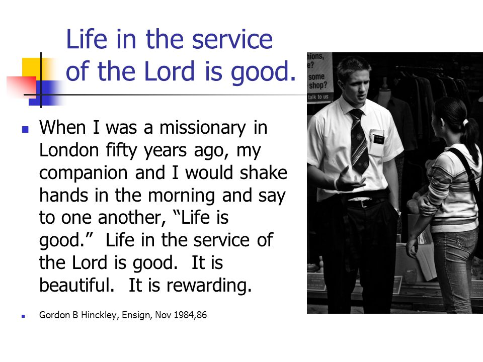 Life in the service of the Lord is good.