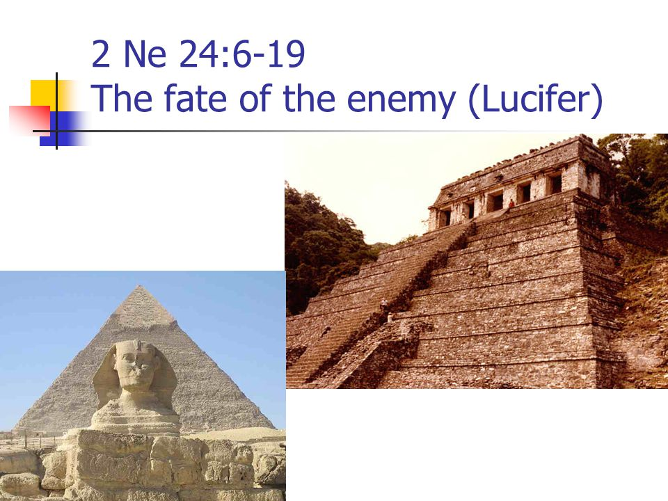 2 Ne 24:6-19 The fate of the enemy (Lucifer)