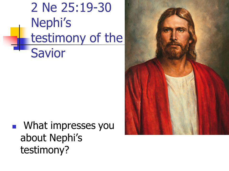 2 Ne 25:19-30 Nephi's testimony of the Savior