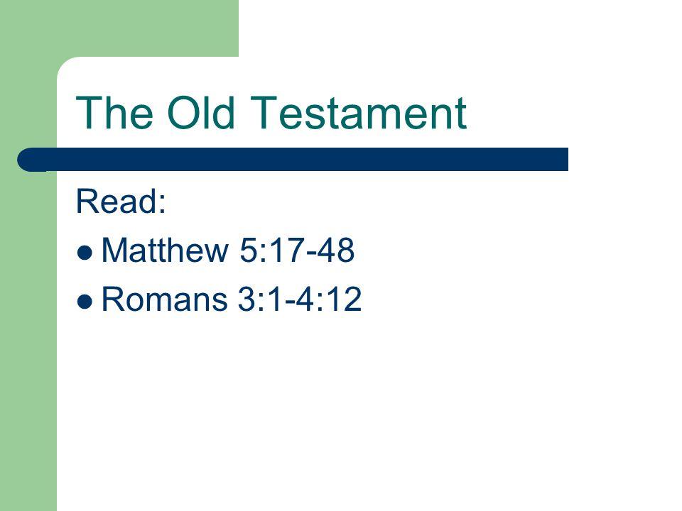 The Old Testament Read: Matthew 5:17-48 Romans 3:1-4:12