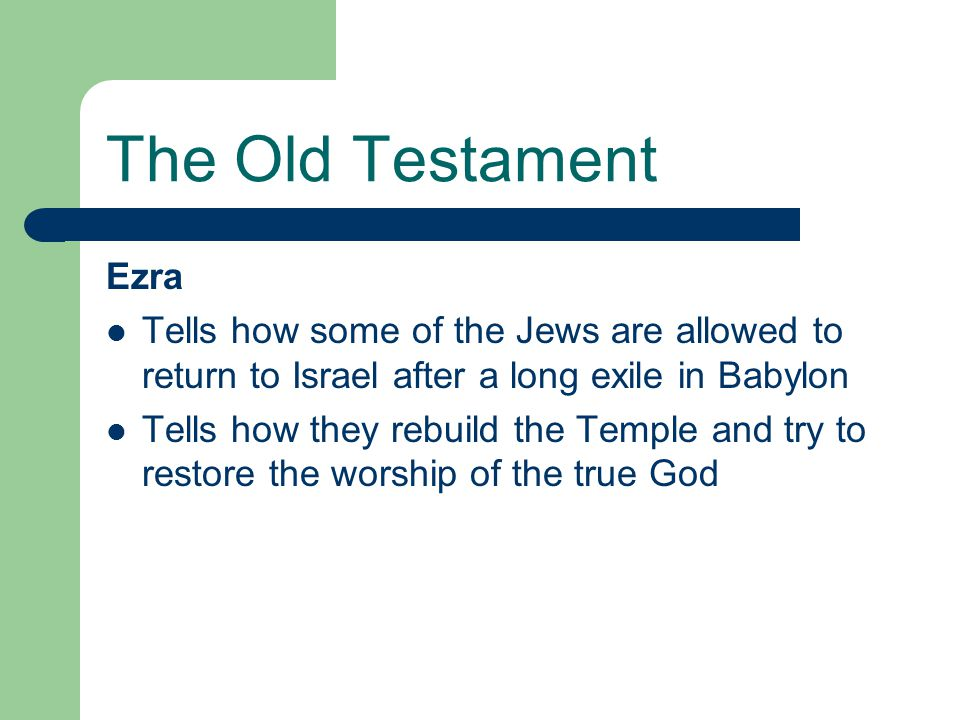 The Old Testament Ezra. Tells how some of the Jews are allowed to return to Israel after a long exile in Babylon.