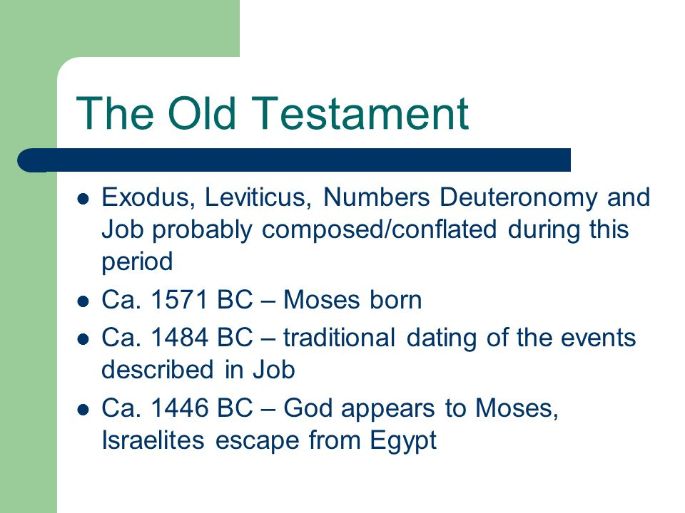 The Old Testament Exodus, Leviticus, Numbers Deuteronomy and Job probably composed/conflated during this period.