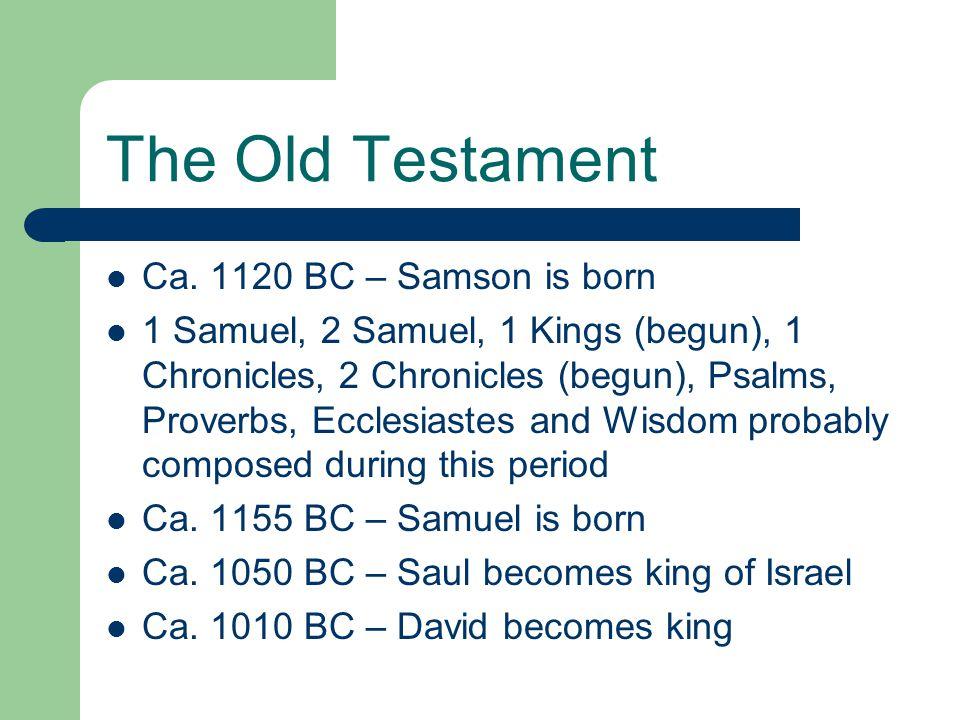 The Old Testament Ca. 1120 BC – Samson is born