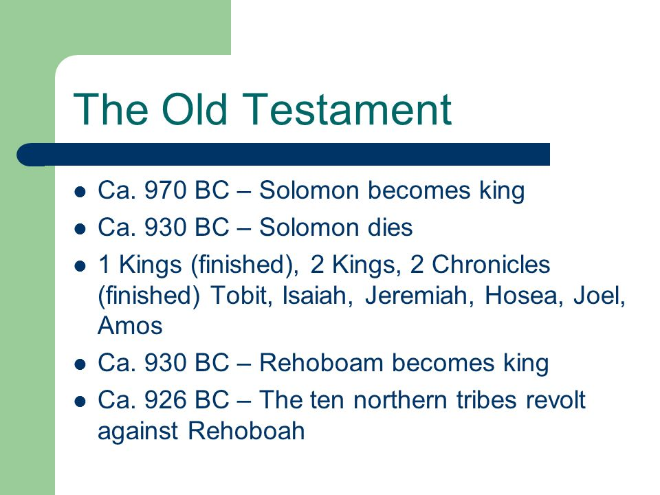 The Old Testament Ca. 970 BC – Solomon becomes king