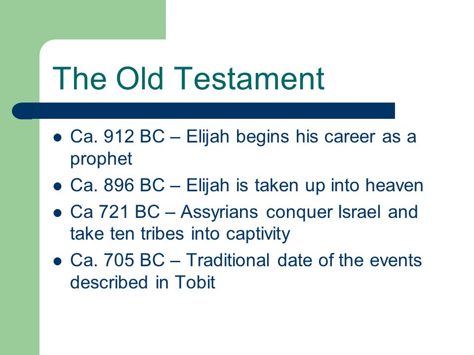 The Old Testament Ca. 912 BC – Elijah begins his career as a prophet