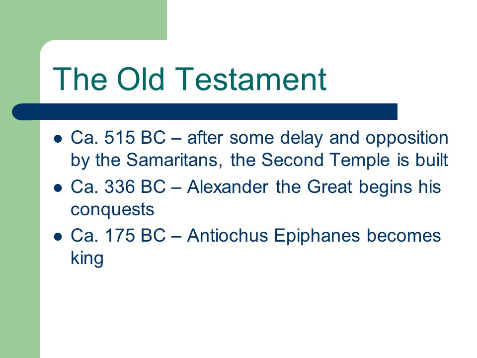 The Old Testament Ca. 515 BC – after some delay and opposition by the Samaritans, the Second Temple is built.