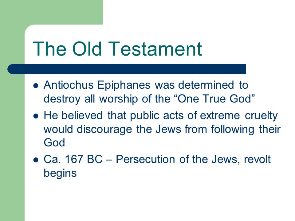 The Old Testament Antiochus Epiphanes was determined to destroy all worship of the One True God