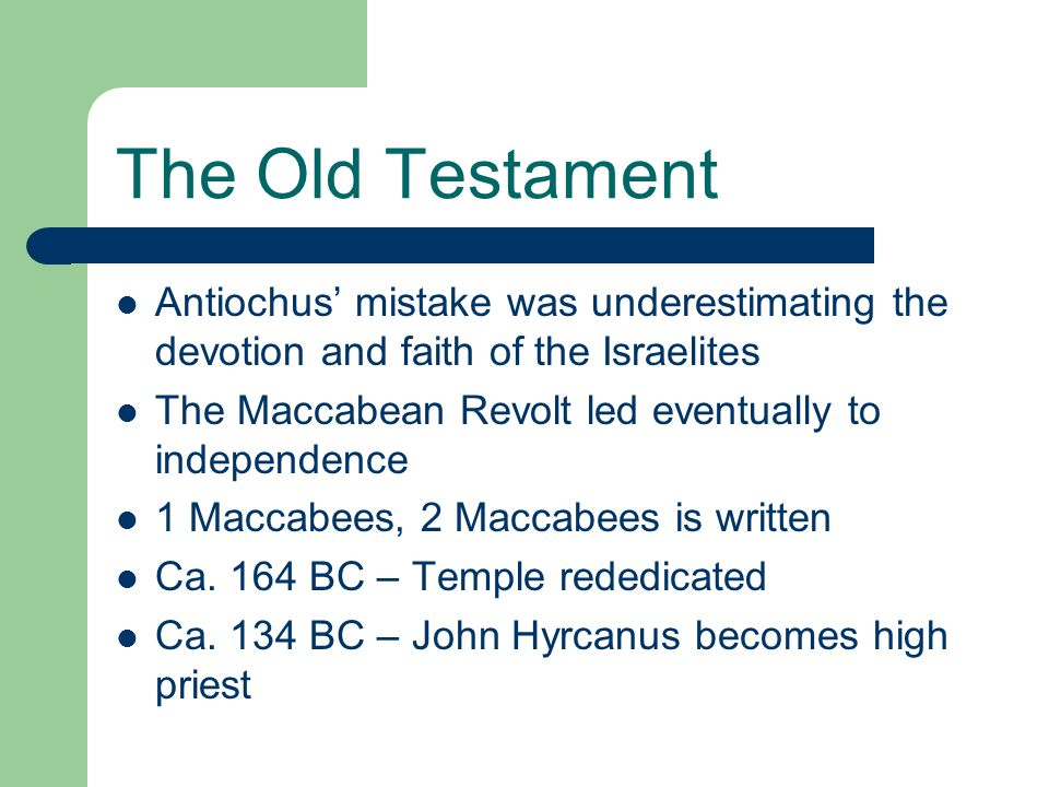 The Old Testament Antiochus' mistake was underestimating the devotion and faith of the Israelites.