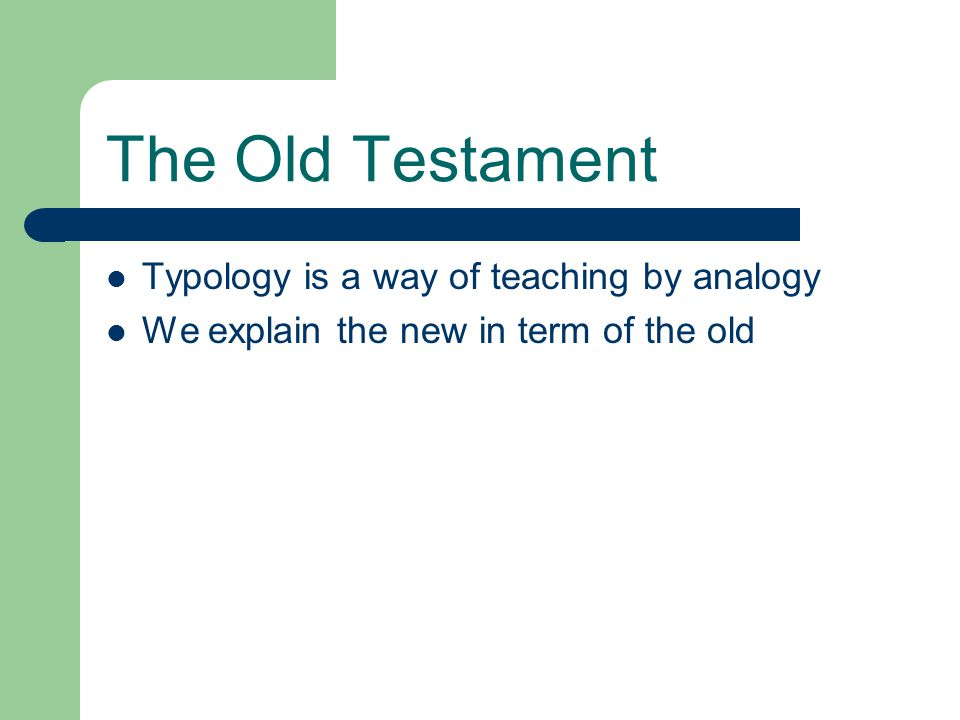 The Old Testament Typology is a way of teaching by analogy