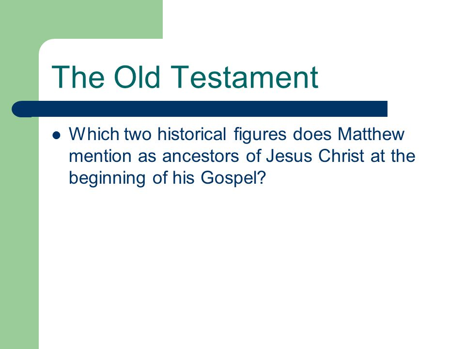 The Old Testament Which two historical figures does Matthew mention as ancestors of Jesus Christ at the beginning of his Gospel