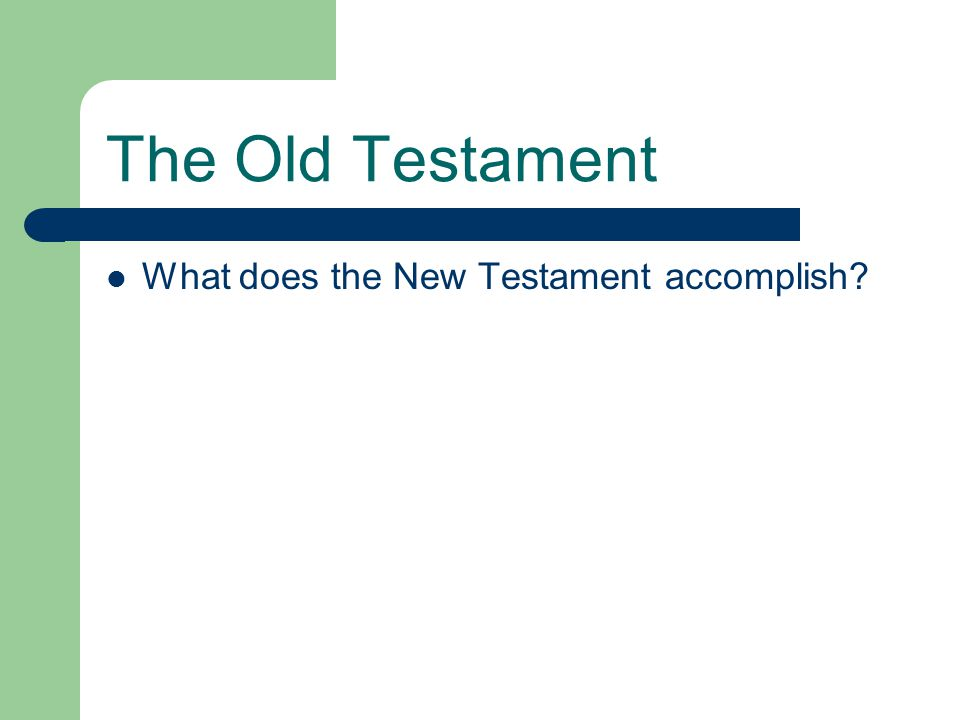 The Old Testament What does the New Testament accomplish