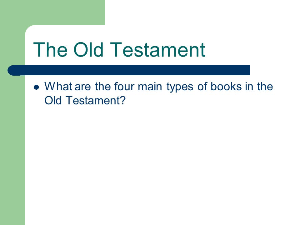 The Old Testament What are the four main types of books in the Old Testament