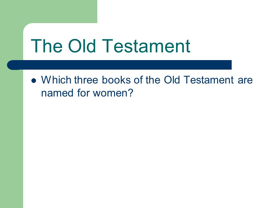 The Old Testament Which three books of the Old Testament are named for women
