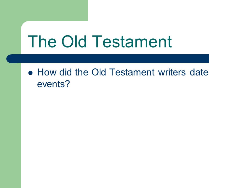 The Old Testament How did the Old Testament writers date events