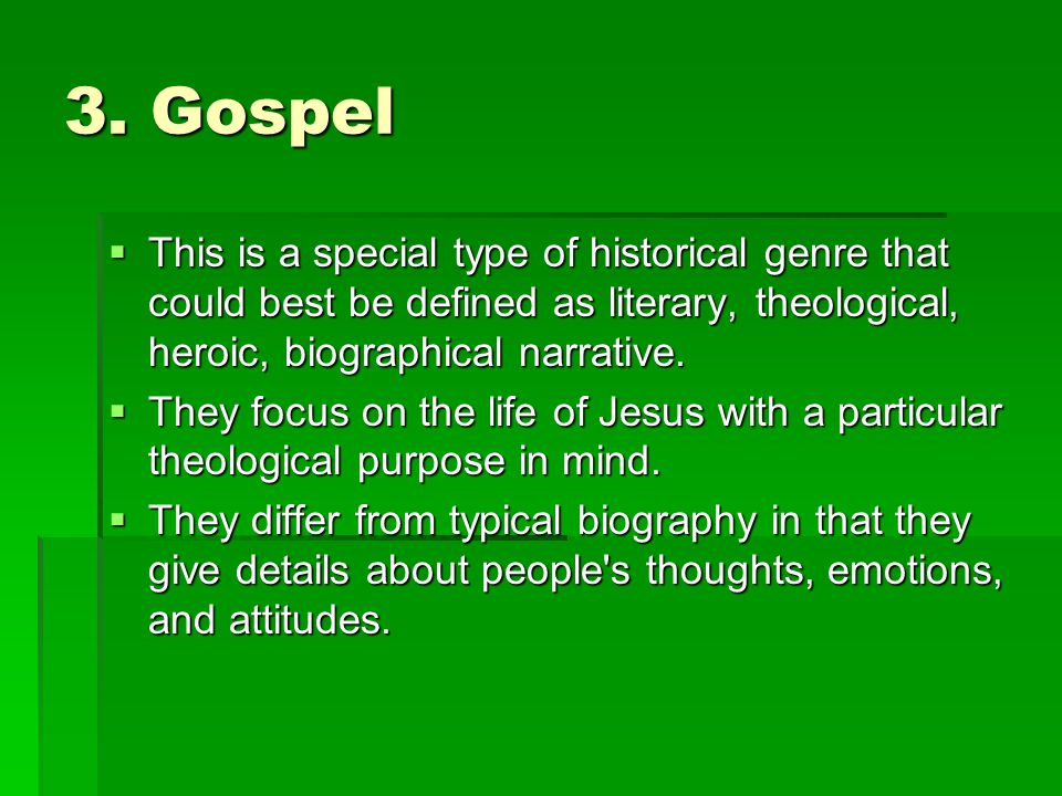 3. Gospel This is a special type of historical genre that could best be defined as literary, theological, heroic, biographical narrative.