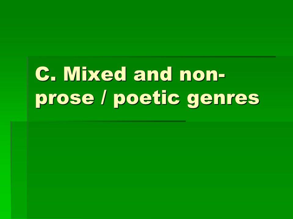 C. Mixed and non-prose / poetic genres