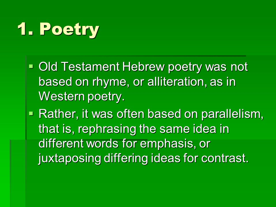 1. Poetry Old Testament Hebrew poetry was not based on rhyme, or alliteration, as in Western poetry.