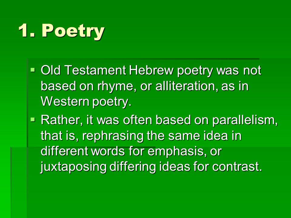 1. Poetry Old Testament Hebrew poetry was not based on rhyme, or alliteration, as in Western poetry.